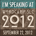 I am Speaking at WordCamp SLC 2012
